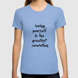 Loving yourself is the greatest revolution T-shirt