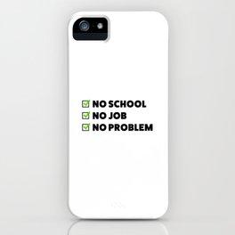 No school No job No problem iPhone Case