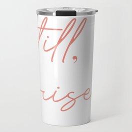 still I rise Travel Mug