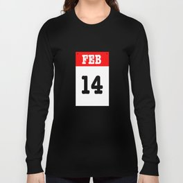 VALENTINES DAY 14 FEB - A SUBTLE REMINDER - A DATE TO BE REMEMBERED! Long Sleeve T-shirt