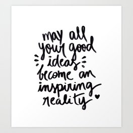 may all your good ideas Art Print