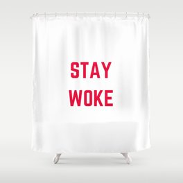 STAY WOKE Shower Curtain