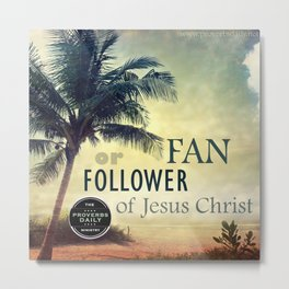 FAN or FOLLOWER? Metal Print