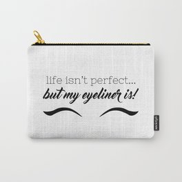 Life Isn't Perfect... But My Eyeliner Is! Carry-All Pouch