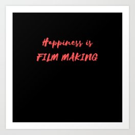 Happiness is Film Making Art Print