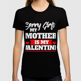Sorry Girls My Mother Is My Valentine Cupids Hearts Love Date Gift T-shirt