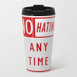 No Hating Anytime Travel Mug