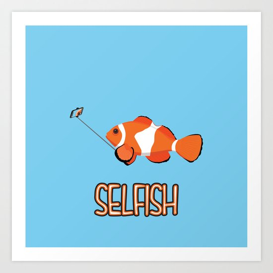 Selfish Art Print