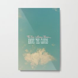 The Sun Always Shines Above The Clouds Metal Print