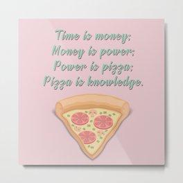 Pizza is Knowledge Metal Print