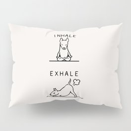 Inhale Exhale  Bull Terrier Pillow Sham