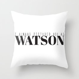I Always Pictured You As Watson Throw Pillow