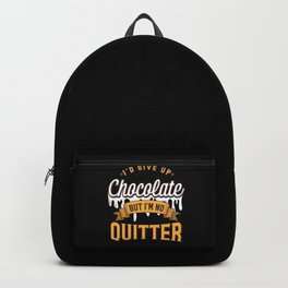 I'd Give Up Chocolate But I'm Not A Quitter Funny Chocolate Lover Gift Backpack