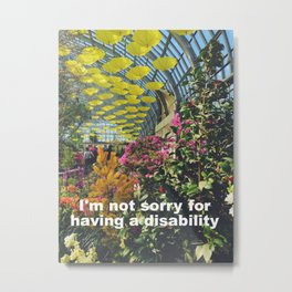 I'm not sorry for having a disability Metal Print