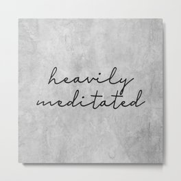 Heavily Meditated: a funny, feminine, typographic piece in black and concrete Metal Print