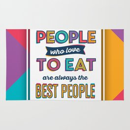 People Who Love To Eat Are Always The Best People Rug