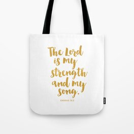 The Lord is my strength  and my song. Exodus 15:2 Tote Bag
