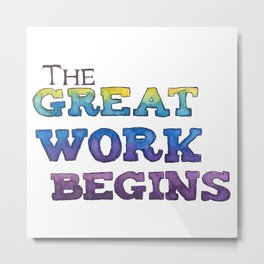 The Great Work Begins Metal Print