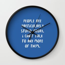 People are Particularly Stupid Today Wall Clock