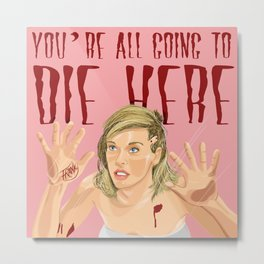 You're All Going To Die Metal Print