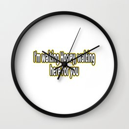 I'm Waiting Honey, Waiting here for You T-shirt design. Sweet as a Bee but crazy bitch? Perfect tee  Wall Clock
