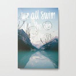 We all swim in the sea of air Metal Print