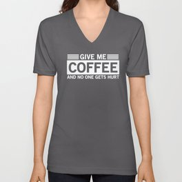 Give Me Coffee And No One Gets Hurt Unisex V-Neck
