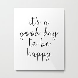 Good Day to Be Happy Quote Metal Print