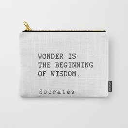 """Wonder is the beginning of wisdom.""  — Socrates Carry-All Pouch"