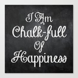 I Am Chalk-full Of Happiness Canvas Print