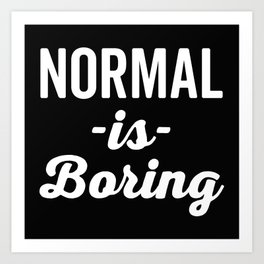 Normal Is Boring Funny Quote Art Print