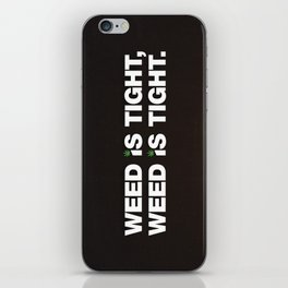 Weed is Tight iPhone Skin
