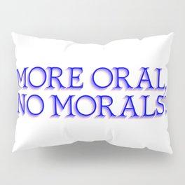 more oral, no morals Pillow Sham