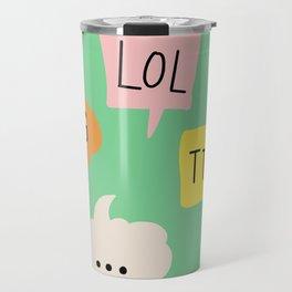 LOL, OMG,TTYL ... Travel Mug