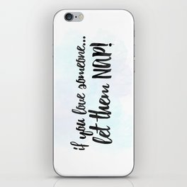If You Love Someone... Let Them Nap! iPhone Skin