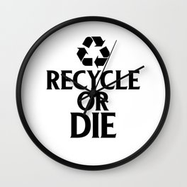 Recycle or Die Green Ecofriendly Environmentalist Wall Clock