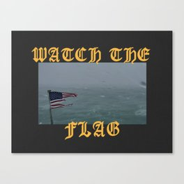 WATCH THE FLAG Canvas Print