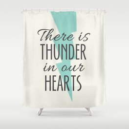 There is Thunder in our Hearts Shower Curtain