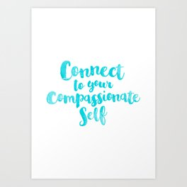 Connect to your compassionate self Art Print
