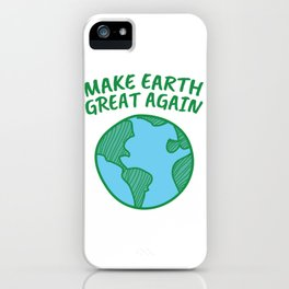 Earth Day - Make Earth GREAT Again iPhone Case
