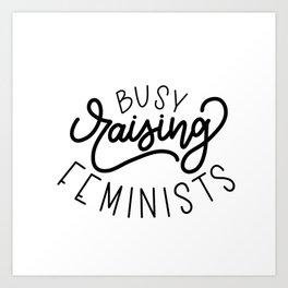 Busy Raising Feminists Art Print