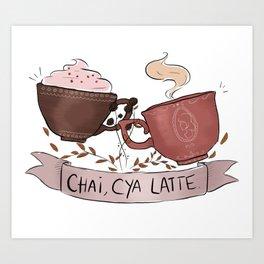 Chai, cya latte! Art Print