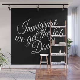 Immigrants... we get the job done! Wall Mural