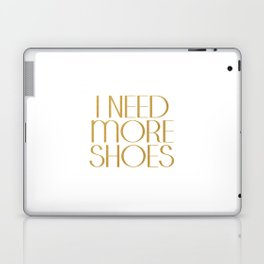 Fashion Poster Gift Women For Her I Need More Shoes Shoes Quote Gold Quote Fashionista Gift Idea Laptop & iPad Skin