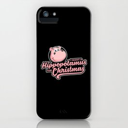 I want a hippopotamus for Christmas iPhone Case