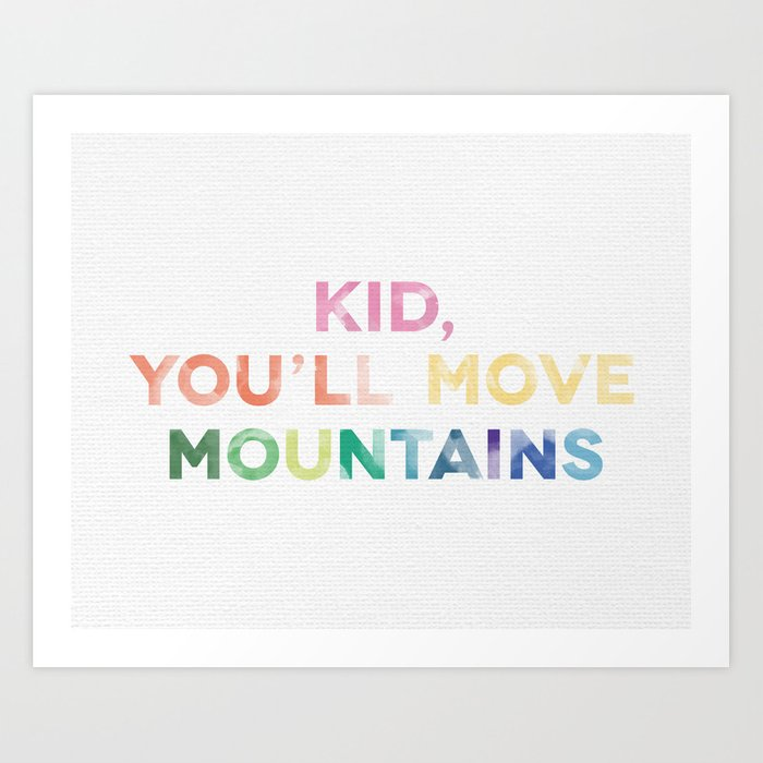 kid youll move mountains art print
