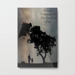 Grandpa Tell Me About The Good Old Days Metal Print