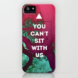 You Can't Sit with us iPhone Case