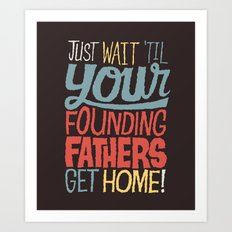 Just wait 'til your founding fathers get home! Art Print