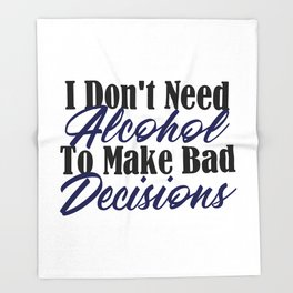 Bad Decisions Don't Need Alcohol Funny Life Mistakes Throw Blanket